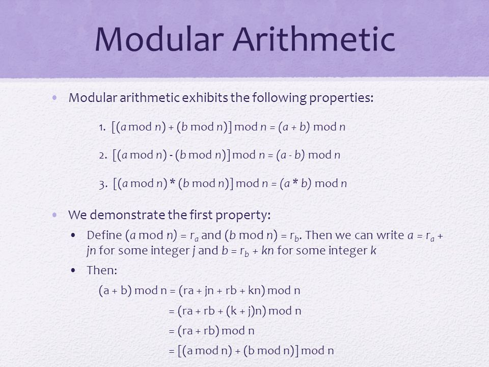 Modular Arithmetic Modular arithmetic exhibits the following properties: 1. [(a mod n) + (b mod n)] mod n = (a + b) mod n.